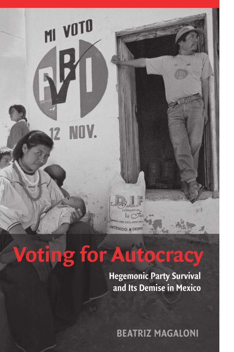 Voting for Autocracy: Hegemonic Party Survival and its Demise in Mexico