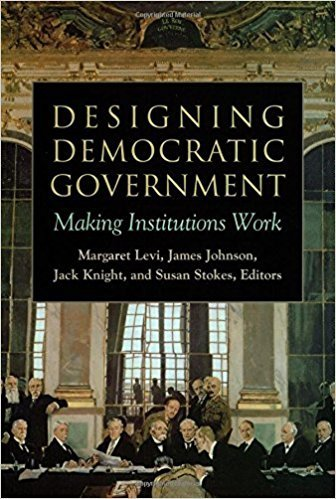 Designing Democratic Government: Making Institutions Work