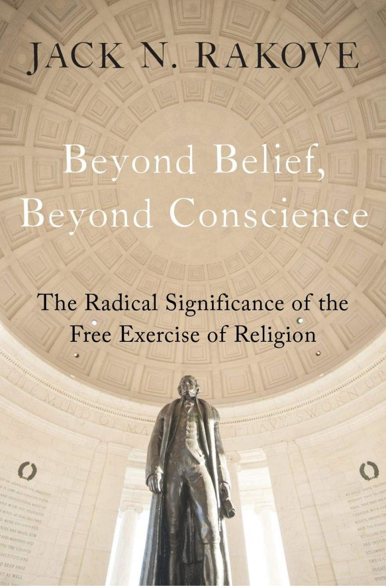 Beyond Belief, Beyond Conscience: The Radical Significance of the Free Exercise of Religion